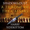 Shadow and Dust: A Throne of the Caesars Story Audiobook by Harry Sidebottom Narrated by Colin Mace