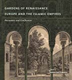 "BOOKS RECEIVED: Mohammad Gharipour, ed., ""Gardens of Renaissance Europe and the Islamic Empires: Encounters and Confluences"" (Penn State UP, 2017)"