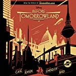 Before Tomorrowland |  Disney Press,Jeff Jensen,Jonathan Case,Brad Bird,Damon Lindelof