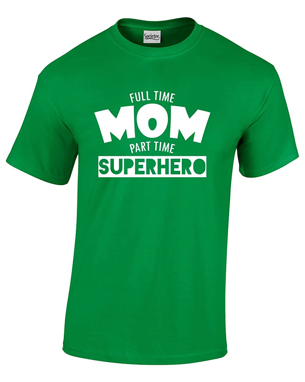 Mothers Day Gift Full Time Mom T-Shirt Part time Superhero