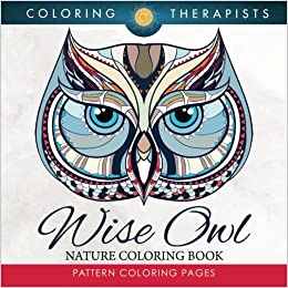 Amazon Wise Owl Nature Coloring Book Pattern Pages 9781683059332 Therapist Books