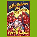 Killer Mushrooms Ate My Gran Audiobook by Susan Gates Narrated by Steven Pacey
