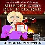Murder in the Elfth Degree: A Camellia Cove Cozy Mystery, Book 2 | Jessica Preston