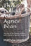 img - for The Ballad of Agnes Bean: The story of the Sawney slaughter, told in rhyme by Sawney's daughter. book / textbook / text book