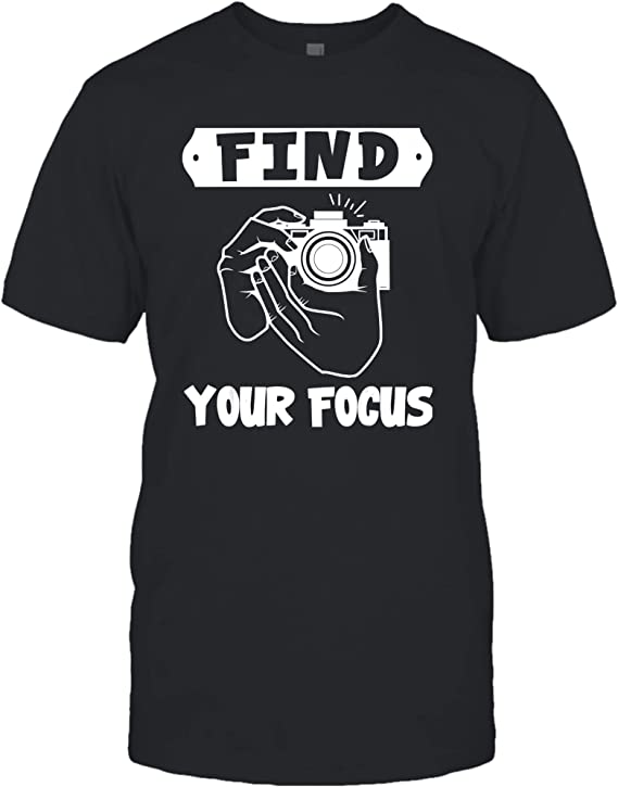 Focus Is All You Need Camera Photo Photography Focus Camera Picture Photographer Lens Camera Picture Selfie Shot Unisex T-Shirt