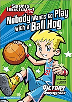 """""""""""BEST"""""""" Nobody Wants To Play With A Ball Hog (Sports Illustrated Kids Victory School Superstars). pasado Detailed Fixtures first Counter Youtube reduzca"""