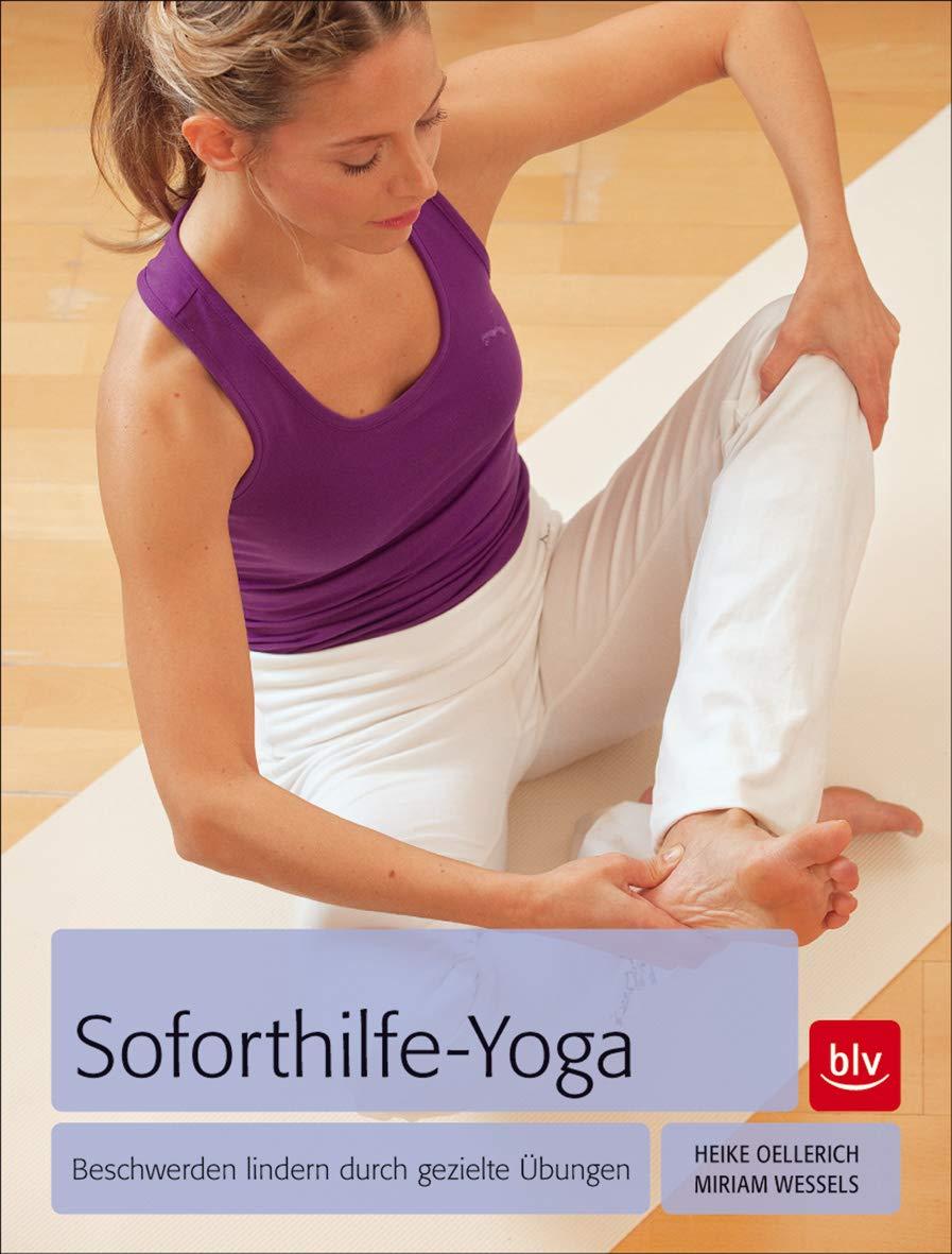 Soforthilfe-Yoga: Beschwerden lindern durch gezielte Übungen ...