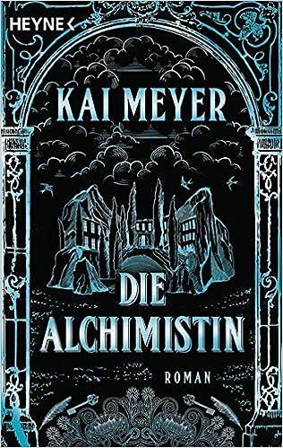 Kai Meyer: Die Alchimistin (Heyne)