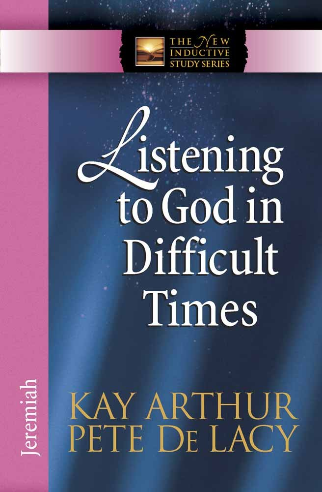 Listening to God in Difficult Times: Jeremiah (The New Inductive