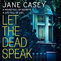 Let the Dead Speak: A Maeve Kerrigan crime thriller: Maeve Kerrigan, Book 7 Hörbuch von Jane Casey Gesprochen von: Caroline Lennon