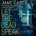 Let the Dead Speak: A Maeve Kerrigan crime thriller: Maeve Kerrigan, Book 7 | Jane Casey