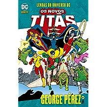 Lendas do Universo Dc. Os Novos Titãs - Volume 1