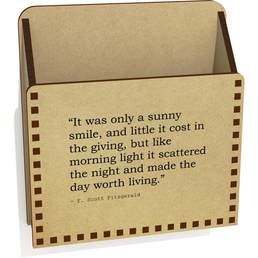 'It was only a sunny smile, and little it cost in the giving, but like morning light it scattered the night and made the day worth living.' Quote by F. Scott Fitzgerald Wooden Letter Holder / Box (LH00010824) Stamp Press