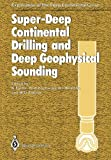 Super-Deep Continental Drilling and Deep Geophysical Sounding (Exploration of the Deep Continental Crust), , 3642501451