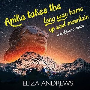 Anika Takes the Long Way Home up Soul Mountain: A Lesbian Romance Audiobook