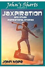 Jaxpiration and Other Inspirational Stories (John's Shorts Book 3) Kindle Edition