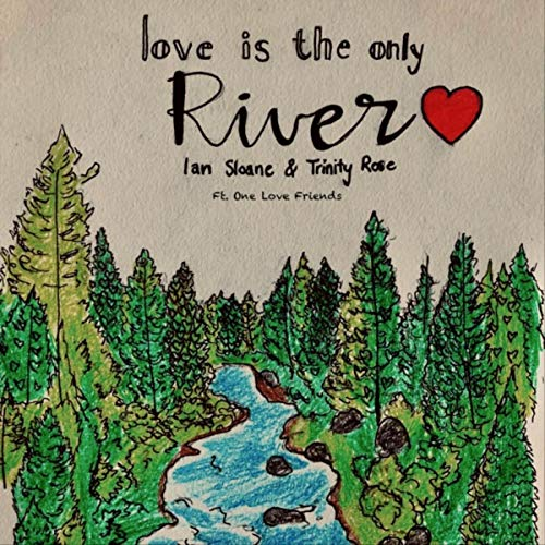 (Love Is the Only River (feat. One Love Friends))