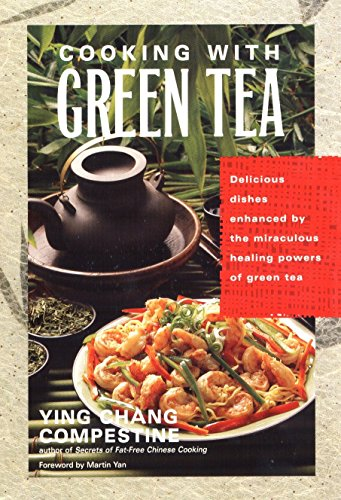 Cooking with Green Tea: Delicious dishes enhanced by the miraculous healing powers of green tea by Ying Chang Compestine