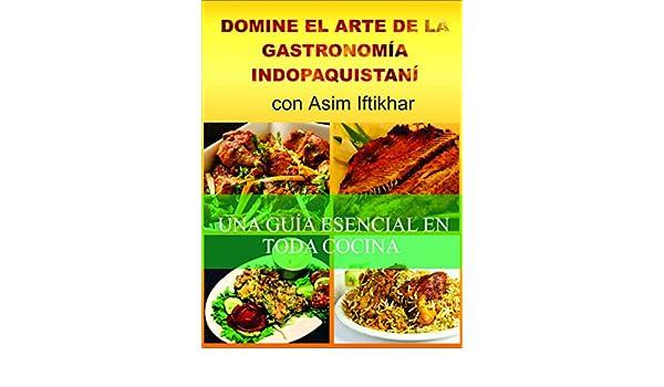 Amazon.com: Domine El Arte De La Gastronomía Indopaquistaní (Spanish Edition) eBook: Asim Iftikhar, María Florencia Zapata: Kindle Store