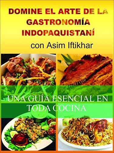 Domine El Arte De La Gastronomía Indopaquistaní (Spanish Edition) by [Iftikhar, Asim