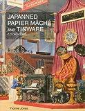 Japanned Papier Mâché and Tinware C. 1740-1940, Yvonne Jones, 1851496866