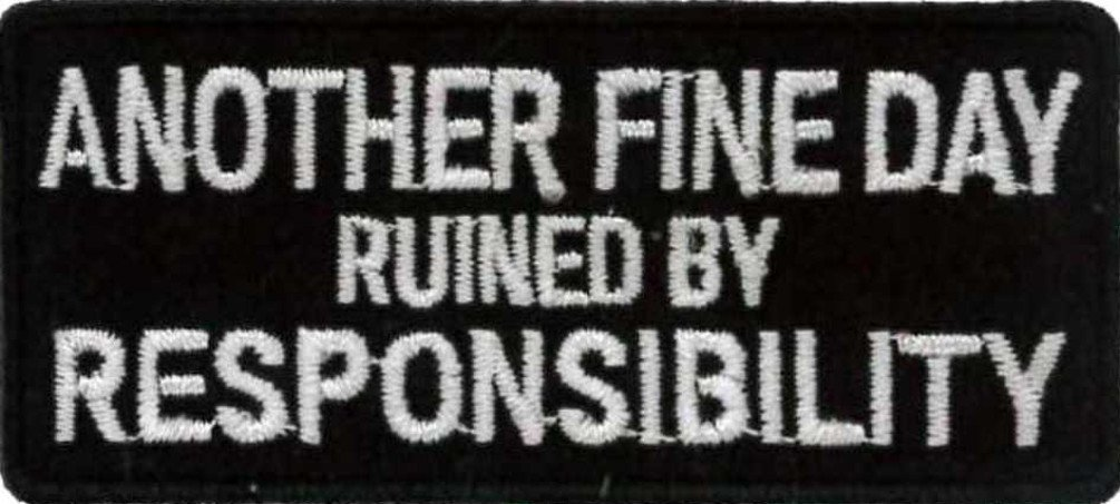 Another Fine Day Ruined By Responsibility Embroidered Patch (8cm x 3.5cm) (3
