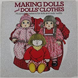 Making Dolls and Dolls' Clothes: 76 Complete Patterns for Dolls and Dolls' Outfits by Lia Van Steenderen (1990-01-04)