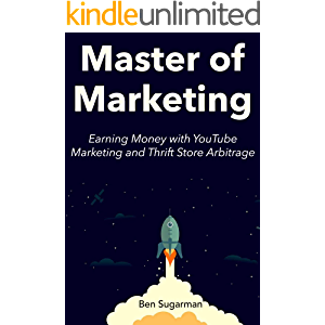 Master of Marketing: Earning Money with YouTube Marketing and Thrift Store Arbitrage (Home-Business Bundle)