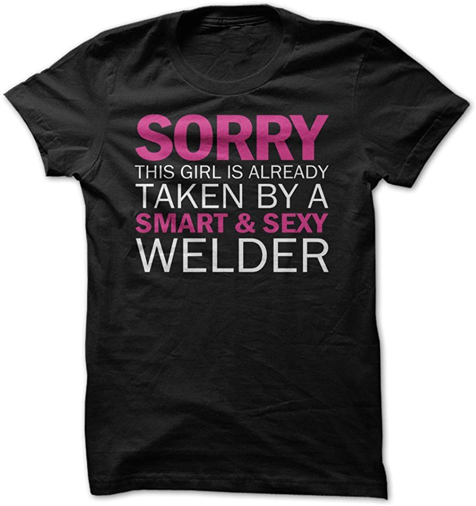 Sorry Girl Taken by Welder - Funny T-Shirt - Made On Demand in USA