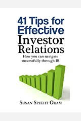 41 Tips for Effective Investor Relations: How you can navigate successfully through IR Kindle Edition