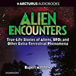 Alien Encounters: True-Life Stories of Aliens, UFOs and Other Extra-Terrestrial Phenomena | Rupert Matthews