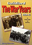 img - for Guildford : The War Years, 1939-45 / Surrey Advertiser by Graham Collyer (1999-09-07) book / textbook / text book
