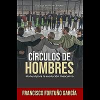 CÍRCULOS DE HOMBRES: Manual para la evolución masculina (Spanish Edition)