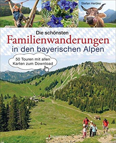 Die schönsten Familienwanderungen in den bayerischen Alpen: 50 Touren mit allen Karten zum Download