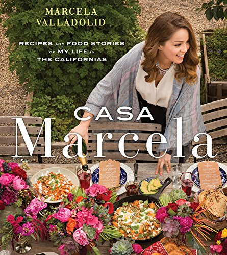 Casa Marcela: Recipes and Food Stories of My Life in the Californias by Marcela Valladolid