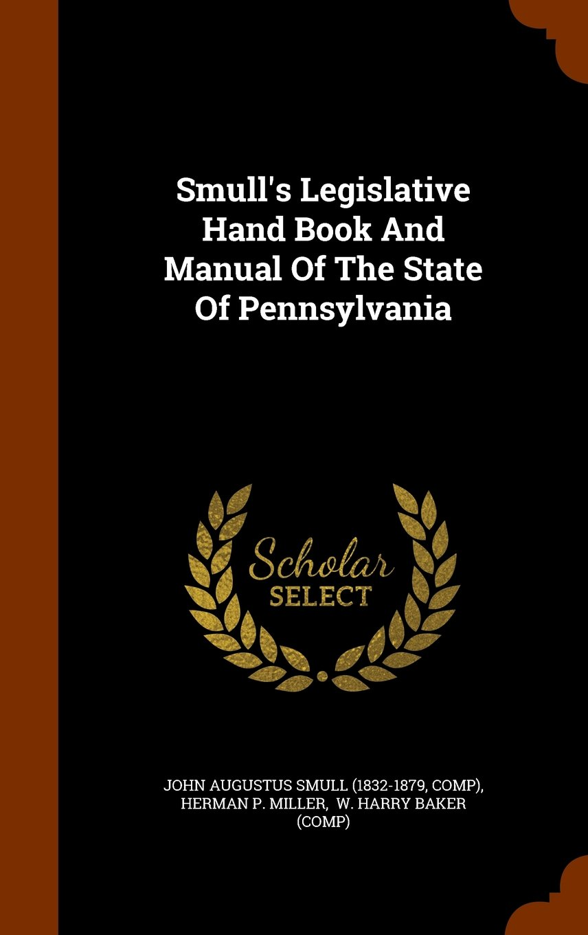 Smull's Legislative Hand Book And Manual Of The State Of Pennsylvania pdf