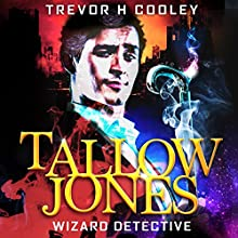 Tallow Jones: Wizard Detective: The Tallow Novels, Book 1 Audiobook by Trevor H. Cooley Narrated by Andrew Tell