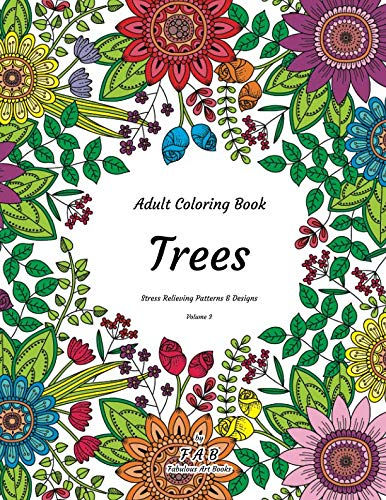 Adult Coloring Book - Trees - Stress Relieving Patterns & Designs - Volume 3: More than 50 unique, fabulous, delicately designed & inspiringly intricate stress relieving patterns & -