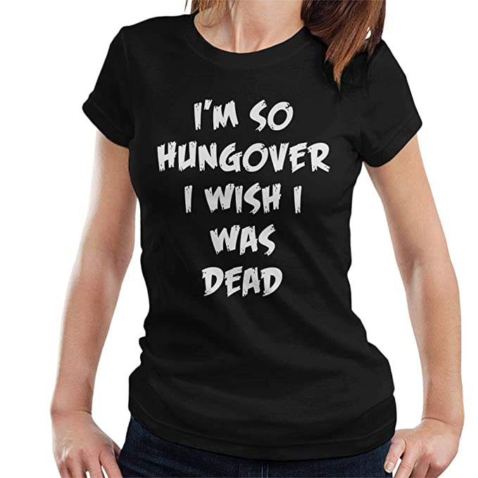 Im So Hungover I Wish I Was Dead Womens T-Shirt: Amazon.es: Ropa y accesorios