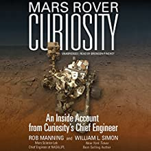 Mars Rover Curiosity: An Inside Account from Curiosity's Chief Engineer Audiobook by Rob Manning, William L. Simon Narrated by Bronson Pinchot