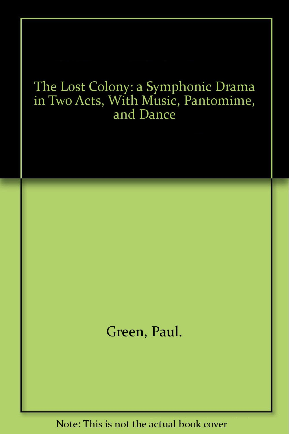 The lost colony,: A symphonic drama in two acts, with music, pantomime, and dance,