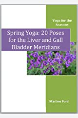 Spring Yoga: 20 Poses for the Liver and Gall Bladder Meridians (Yoga for the Seasons Book 1) Kindle Edition