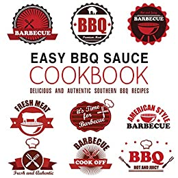 Easy BBQ Sauce Cookbook: Delicious and Authentic Southern BBQ Recipes by [Press, BookSumo]