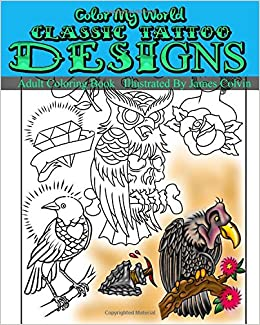 399488061 Amazon.com: Color My World Classic Tattoo Designs: Adult Coloring Book  Illustrated by James Colvin (9781535446617): James Colvin: Books