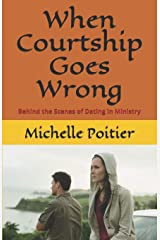 When Courtship Goes Wrong: Behind the Scenes of Dating in Ministry Paperback