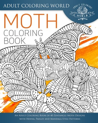 Amazon Com Moth Coloring Book An Adult Coloring Book Of 40 Zentangle Moth Designs With Henna Paisley And Mandala Style Patterns Animal Coloring Books For Adults Volume 27 9781535072168 World Adult Coloring Books