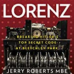 Lorenz: Breaking Hitler's Top Secret Code at Bletchley Park | Jerry Roberts