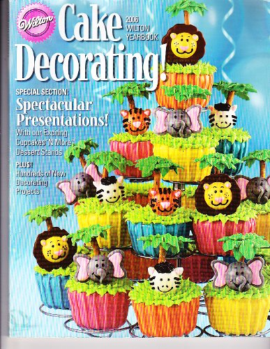 Wilton Cake Decorating! (2006 Wilton (Wilton Cake Decorating Yearbook)