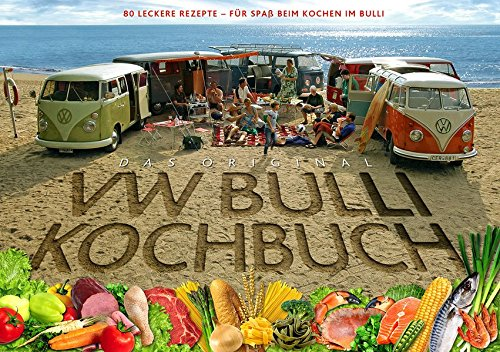 Das Original VW Bulli Kochbuch: 80 leckere Rezepte - Für Spaß beim Kochen im Bulli Gebundenes Buch – 1. August 2009 Steve Rooker Susanne Rooker Lennart Hannu Kathrin Tengsand