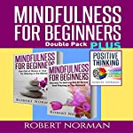 Positive Thinking & Mindfulness for Beginners: 3 Books in 1!: 30 Days of Motivation & Affirmations to Change Your Mindset & Get Rid of Stress in Your Life & Secrets to Getting Rid of Stress | Robert Norman